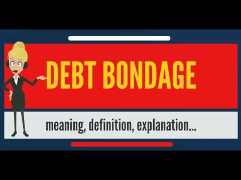 What is DEBT BONDAGE? What does DEBT BONDAGE mean? DEBT BONDAGE meaning, definition & explanation