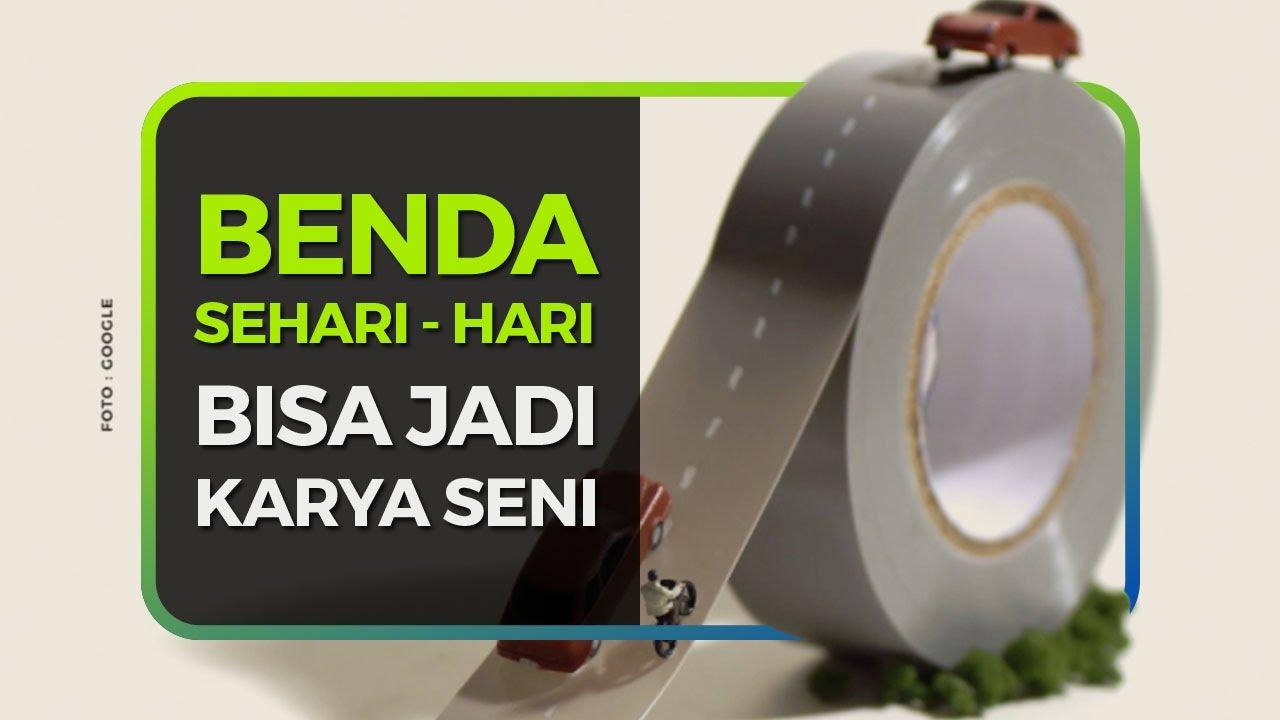 BENDA SEHARI – HARI BISA JADI KARYA SENI