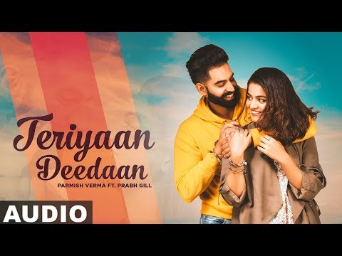 teriyaan-deedaan-(full-audio)-|-parmish-verma-|-prabh-gill-|-desi-crew-|-latest-punjabi-songs-2019