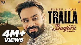 Babbu Maan - Tralla 2 (Full Song) Banjara | Latest Punjabi Song 2018