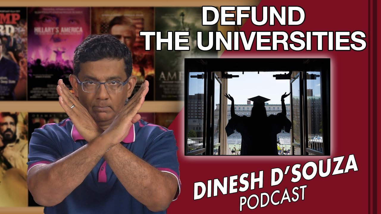 DEFUND THE UNIVERSITIES Dinesh D'Souza Podcast Ep 114