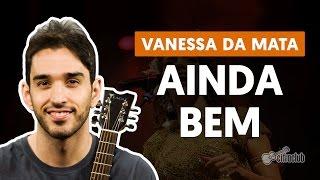 Ainda Bem - Vanessa da Mata (aula de violão completa)