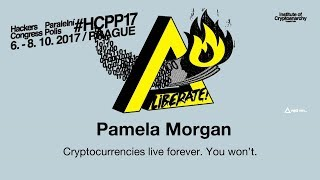Pamela Morgan - CRYPTOCURRENCIES LIVE FOREVER. YOU WON'T.  | HCPP17