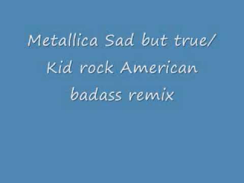 Metallica-Sad But True/Kid Rock-American Badass Remix