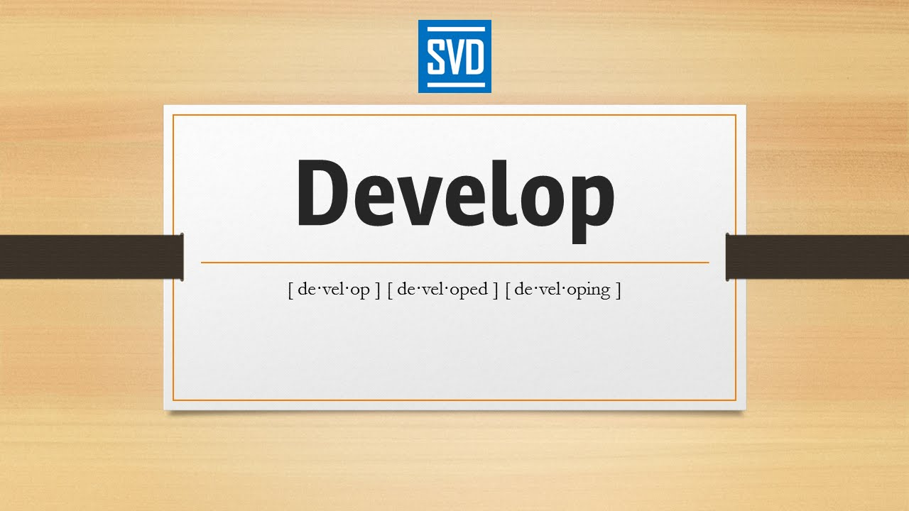 Develop » Definition Meaning Pronunciation Origin