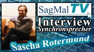 SagMalTV // Interview: Synchronsprecher Sascha Rotermund