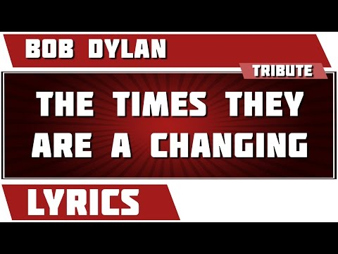 The Times They Are A-changin' - Bob Dylan tribute - Lyrics