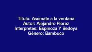 Asomate a la ventana (Alejandro Florez) - Espinosa y Bedoya (bambuco).wmv