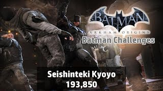 Batman: Arkham Origins - Seishinteki Kyoyo [Batman] 193,850 - Combat Challenge