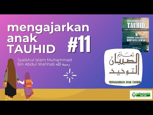 MENGAJARKAN ANAK TAUHID #11