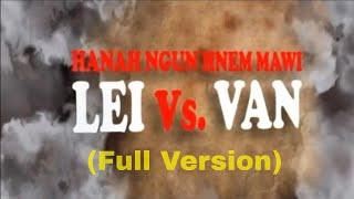 Hanah Ngun Hnem Mawi - Lei Vs. Van (Full Version)