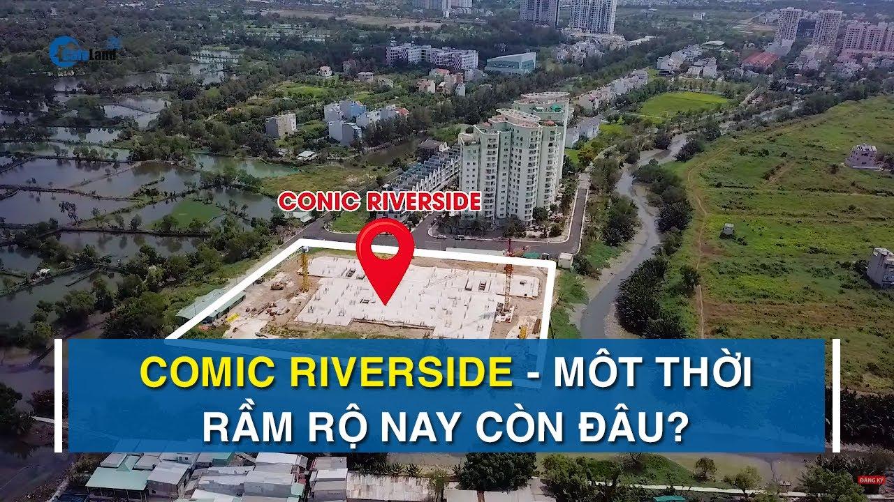 Dự án Conic Riverside rầm rộ một thời, bây giờ ra sao ? | CAFELAND