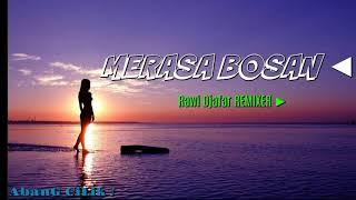 DJ MERASA BOSAN 2018 -Rawi Djafar REMIXER