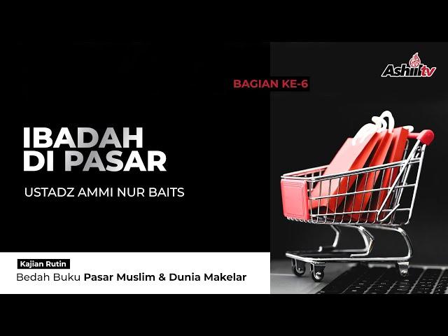 🔴 [LIVE] Ibadah di Pasar - Ustadz Ammi Nur Baits ST., BA حفظه الله