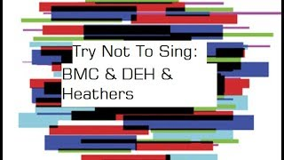Try Not To Sing: Be More Chill, Dear Evan Hansen & Heathers Edition