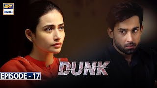 Dunk Episode 17 [Subtitle Eng] | 14th April 2021 | ARY Digital Drama