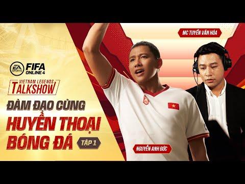 [TẬP 1] Talkshow Đàm đạo cùng huyền thoại bóng đá - Nguyễn Anh Đức - FIFA Online 4