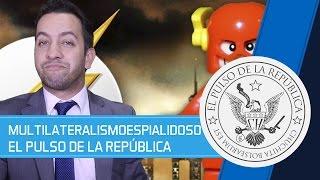 MULTILATERALISMOESPIALIDOSO - EL PULSO DE LA REPÚBLICA
