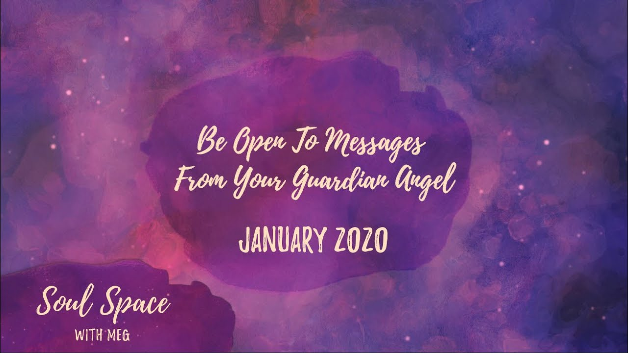 Be Open To Messages From Your Guardian Angel - January 2020
