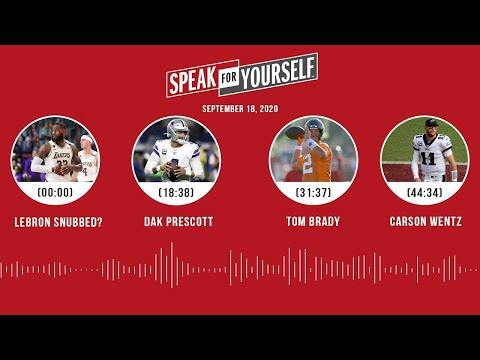 LeBron snubbed?, Dak Prescott, Tom Brady, Carson Wentz (9.18.20)   SPEAK FOR YOURSELF Audio Podcast