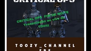 CRITICAL OPS  FIM DE NOITE  Transmissão ao vivo de TOozy_