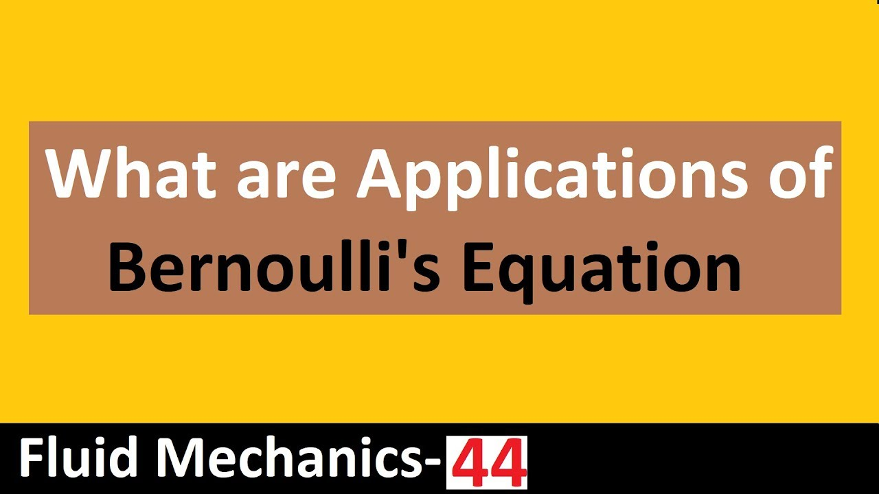 What are Applications of Bernoulli's Equation Fluid Mechanics- 44