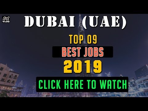 DUBAI, UAE: Top 09 Best Jobs 2019 - Best Jobs Ever in DUBAI