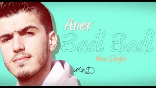 Aner - 3adi 3adi عادي عادي ( Avec Paroles )