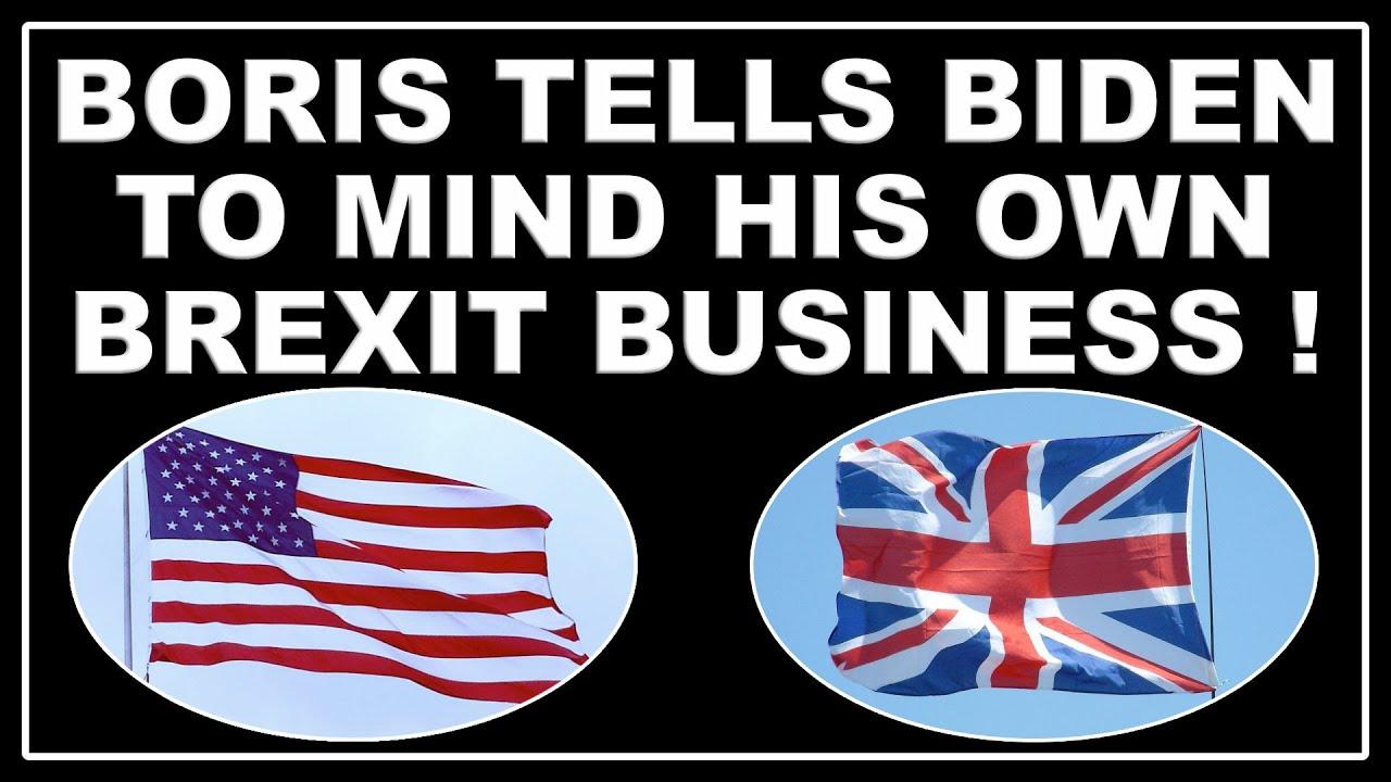 Boris Johnson tells Joe Biden to keep his nose out of UK Brexit affairs!
