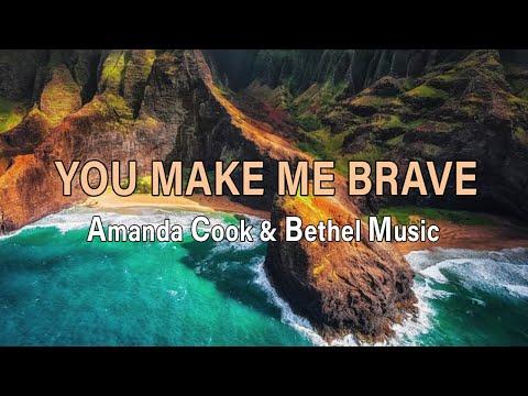 You Make Me Brave - Amanda Cook and Bethel Music - with Lyrics