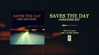 """Saves The Day """"Handsome Boy"""""""
