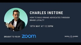Charles Instone: How To Build Brand Advocates Through Brand Loyalty