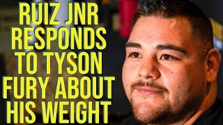 ANDY RUIZ JNR RESPONDS TO TYSON FURY AS HE BATTLES PERCEPTIONS ABOUT HIS WEIGHT