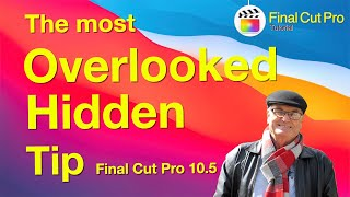 The Most Overlooked and Hidden Tip, Final Cut Pro 10.5.2