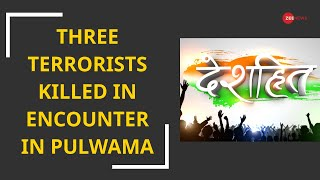 Deshhit: Three terrorists killed in encounter in Pulwama