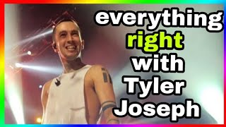 Everything RIGHT With Tyler Joseph