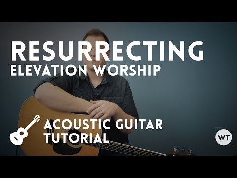 Resurrecting Chords By Elevation Worship Worship Chords