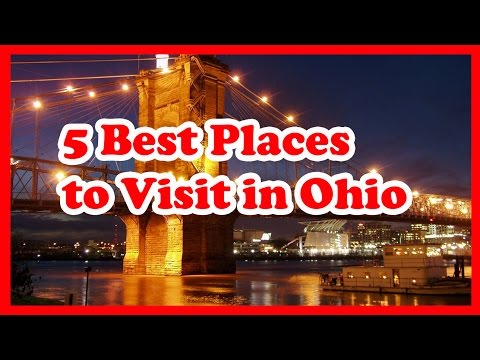5 Best Places to Visit in Ohio
