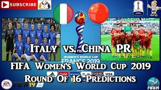 Italy vs. China PR | FIFA Women's World Cup 2019 | Round Of 16 Predictions FIFA 19