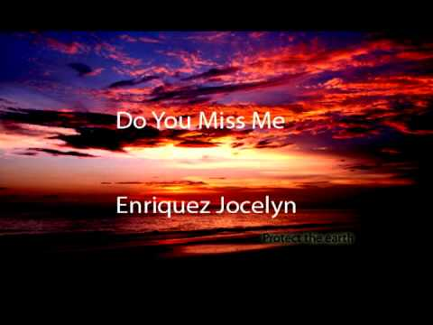 Do You Miss Me (good version)+lyrics - Jocelyn Enriquez