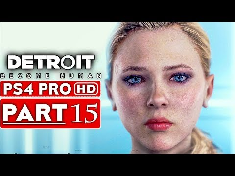 DETROIT BECOME HUMAN Gameplay Walkthrough Part 15 [1080p HD PS4 PRO] - No Commentary