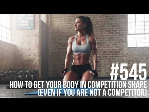 Episode 545: How to Get Your Body in Competition Shape... Even if You are Not a Competitor