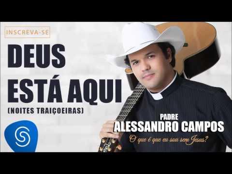 Deus Está Aqui - Padre Alessandro Campos (O Que é Que Eu Sou Sem Jesus?)