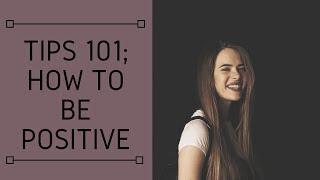 HOW TO BE POSITIVE | Tips 101 | Anastasia Tsilimpiou