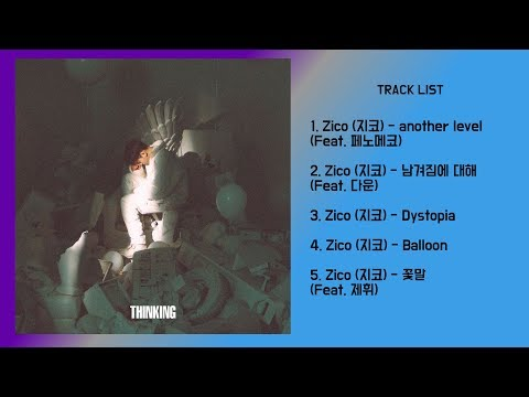 Download FULL ALBUM ZICO 지코 - THINKING Part. 2 앨범 전곡듣기 Mp4 baru