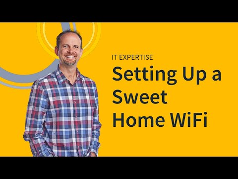 IT Expertise: Setting Up Sweet Home WiFi