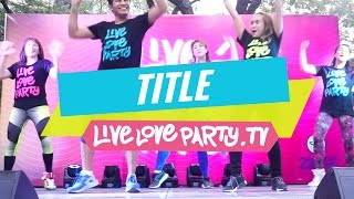 Title by Meghan Trainor | Zumba® Fitness | Live Love Party