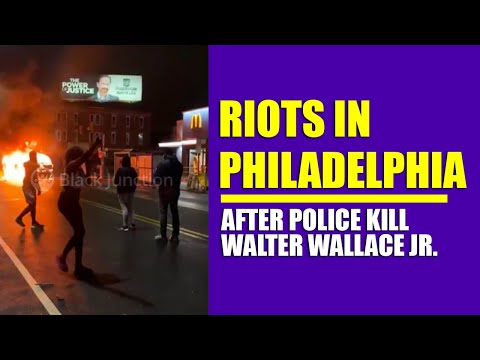 Riots In Philadelphia After Police Kill Walter Wallace