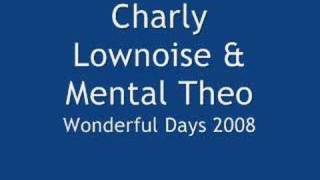 Charly Lownoise & Mental Theo - Wonderful Days 2008