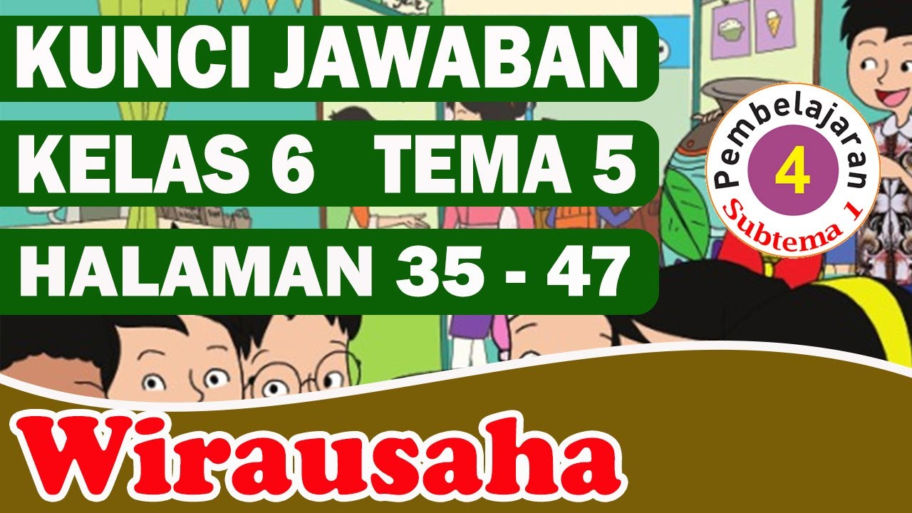 KUNCI JAWABAN TEMA 5 KELAS 6 SUBTEMA 1 PEMBELAJARAN 4 HALAMAN 35-47